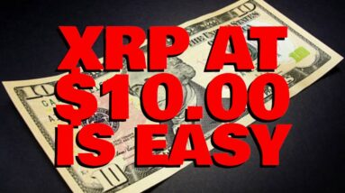 XRP Will Be Worth $10.00 JUST BY MATCHING MARKET CAP OF ETHEREUM, Which It Did LAST MARKET CYCLE