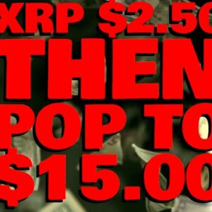 MULTIPLE Top Analysts Agree: XRP LOOKS INCREDIBLE - $2.50 Immediate Target FOLLOWED BY $15.00