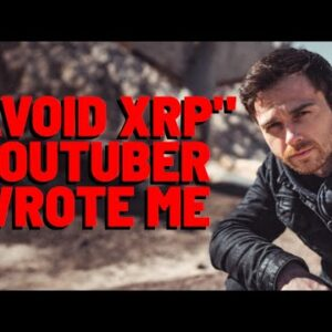 """The """"AVOID XRP"""" YouTuber With 1.58 MILLION Subs WROTE TO ME - I Wrote Back!"""