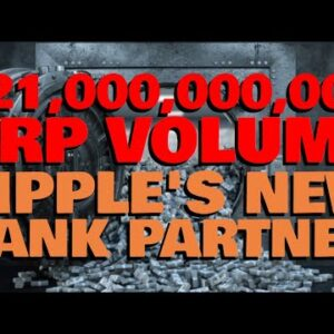 XRP HITS $21 BILLION VOLUME As Ripple Partners With GIGANTIC Bank