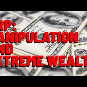 XRP: Extreme MANIPULATION, But Also LIFE CHANGING WEALTH Opportunity
