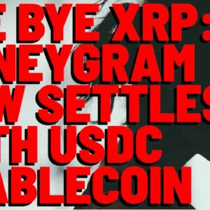 BYE BYE XRP: MoneyGram Now Settles Payments With STABLECOIN USDC Using Stellar's Blockchain