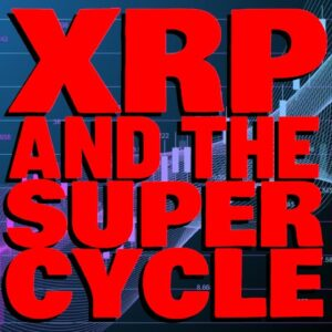 """XRP: The """"SUPER CYCLE"""" Is Here Says TOP ANALYST BLOCKCHAIN BACKER, Dissenting Views RESPOND"""