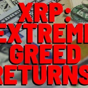 XRP: EXTREME GREED RETURNS! Analyst Say It's PROOF XRP GOES TO $28 Q4 THIS YEAR